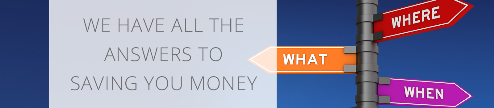 We have all the answers to saving you money